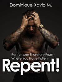 Remember therefore from where you have fallen, Repent !【電子書籍】[ Dominique Xavio M. ]