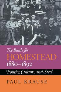 The Battle For Homestead, 1880-1892Politics, Culture, and Steel【電子書籍】[ Paul Krause ]