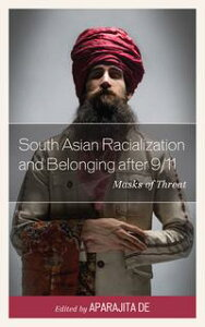 South Asian Racialization and Belonging after 9/11Masks of Threat【電子書籍】[ Hasan al Zayed ]