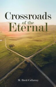 Crossroads of the Eternal【電子書籍】[ M. Brett Callaway ]