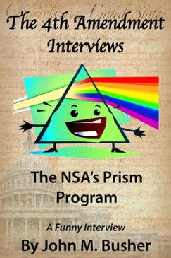 The Fourth Amendment Interviews The NSA's Prism Program【電子書籍】[ John M. Busher ]