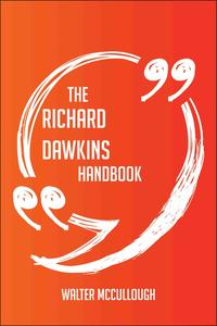 The Richard Dawkins Handbook - Everything You Need To Know About Richard Dawkins【電子書籍】[ Walter Mccullough ]