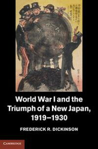 World War I and the Triumph of a New Japan, 1919?1930【電子書籍】[ Frederick R. Dickinson ]