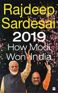 2019: How Modi Won India【電子書籍】[ RAJDEEP SARDESAI ]