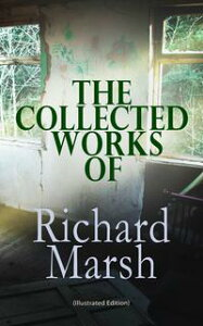 The Collected Works of Richard Marsh (Illustrated Edition)The Beetle, Tom Ossington's Ghost, Crime and the Criminal, The Datchet Diamonds, The Chase of the Ruby, A Duel, The Woman with One Hand, Marvels and Mysteries, Between the Dark an【電子書籍】