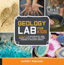 Geology Lab for Kids52 Projects to Explore Rocks, Gems, Geodes, Crystals, Fossils, and Other Wonders of the Earth's Surface【電子書籍】[ Garret Romaine ]