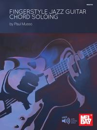 Fingerstyle Jazz Guitar Chord Soloing【電子書籍】[ Paul Musso ]
