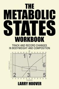 The Metabolic States WorkbookTrack and Record Changes in Bodyweight and Composition【電子書籍】[ Larry Hoover ]