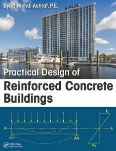 Practical Design of Reinforced Concrete Buildings【電子書籍】[ Syed Mehdi Ashraf ]