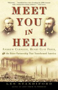 Meet You in HellAndrew Carnegie, Henry Clay Frick, and the Bitter Partnership That Transformed America【電子書籍】[ Les Standiford ]