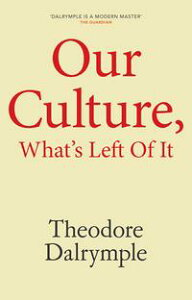 Our Culture, What's Left Of It【電子書籍】[ Theodore Dalrymple ]