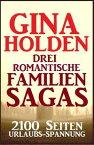 Drei romantische Familien-Sagas: 2100 Seiten Urlaubs-Spannung【電子書籍】[ Gina Holden ]