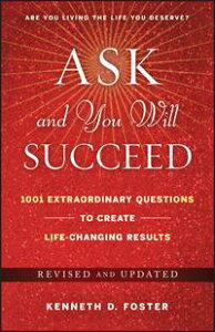 Ask and You Will Succeed1001 Extraordinary Questions to Create Life-Changing Results【電子書籍】[ Ken D. Foster ]