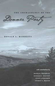 The Archaeology Of The Donner Party【電子書籍】[ Donald L Hardesty ]