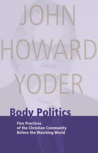 Body Politics【電子書籍】[ John Howard Yoder ]