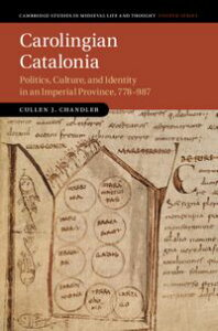 Carolingian CataloniaPolitics, Culture, and Identity in an Imperial Province, 778?987【電子書籍】[ Cullen J. Chandler ]