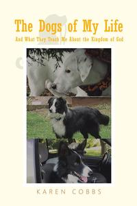 The Dogs of My LifeAnd What They Teach Me About the Kingdom of God【電子書籍】[ Karen Cobbs ]