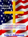 American Christianity and Biblical Christianity【電子書籍】[ John E Johansson ]