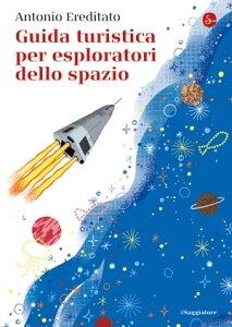 Guida turistica per esploratori dello spazio【電子書籍】[ Antonio Ereditato ]