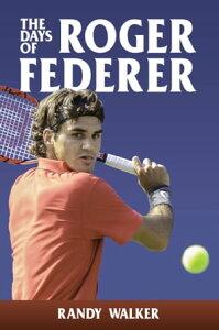 The Days of Roger Federer【電子書籍】[ Randy Walker ]