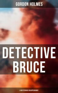 Detective Bruce: A Mysterious DisappearanceDetective Claude Bruce Mystery【電子書籍】[ Gordon Holmes ]