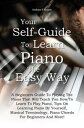 Your Self-Guide To Learn Piano The Easy WayA Beginners Guide To Playing The Piano That Will Teach You How To Learn To Play Piano, Tips On Learning Piano By Yourself, Musical Terminology, Piano Chords For Beginners And More!【電子書籍】