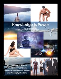 Knowledge is PowerAn Exploration of How the Principles of Psychology, Sociology, Anthropology, Biology, and Philosophy Affect Life【電子書籍】[ Dr. James B. Kleiman ]