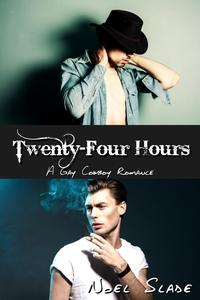 Twenty-Four Hours: A Gay Cowboy Romance【電子書籍】[ Noel Slade ]
