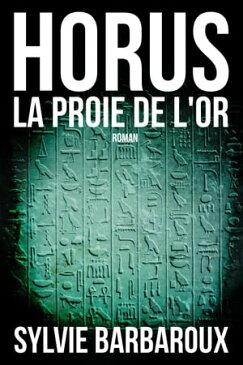 Horus La proie de l'or | Roman EgypteRoman Policier Arch?ologie ?gyptienne【電子書籍】[ Sylvie Barbaroux ]