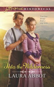 Into The Wilderness【電子書籍】[ Laura Abbot ]