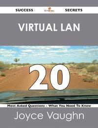 Virtual LAN 20 Success Secrets - 20 Most Asked Questions On Virtual LAN - What You Need To Know【電子書籍】[ Joyce Vaughn ]