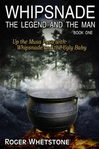 Whipsnade: The Legend and the Man - Book One: Up the Musa Pusa with Whipsnade and the Ugly Baby【電子書籍】[ John N Whittaker ]