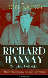 RICHARD HANNAY Complete Collection ? 7 Mystery & Espionage Books in One Volume (Unabridged)The Thirty-Nine Steps, Greenmantle, Mr Standfast, The Three Hostages, The Island of Sheep, The Courts of the Morning & The Green Wildebeest【電子書籍】