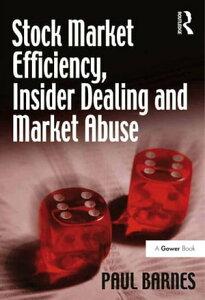 Stock Market Efficiency, Insider Dealing and Market Abuse【電子書籍】[ Paul Barnes ]