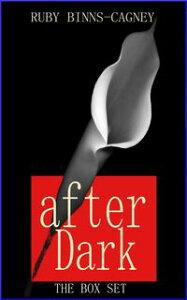 After Dark: The Box Set【電子書籍】[ Ruby Binns-Cagney ]