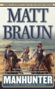 ManhunterA Luke Starbuck Novel【電子書籍】[ Matt Braun ]