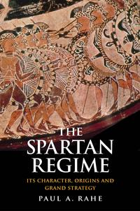 The Spartan RegimeIts Character, Origins, and Grand Strategy【電子書籍】[ Paul Anthony Rahe ]
