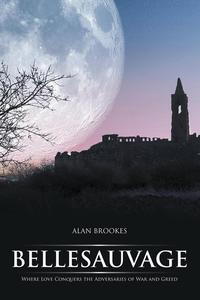 BellesauvageWhere Love Conquers the Adversaries of War and Greed【電子書籍】[ Alan Brookes ]