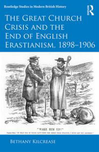 The Great Church Crisis and the End of English Erastianism, 1898-1906【電子書籍】[ Bethany Kilcrease ]