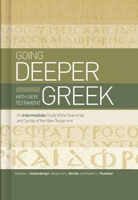 Going Deeper with New Testament GreekAn Intermediate Study of the Grammar and Syntax of the New Testament【電子書籍】[ Andreas J. K?stenberger ]