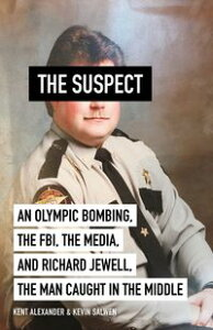 The SuspectA contributing source for the film Richard Jewell【電子書籍】[ Kent Alexander ]