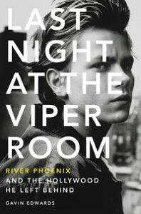 Last Night at the Viper RoomRiver Phoenix and the Hollywood He Left Behind【電子書籍】[ Gavin Edwards ]
