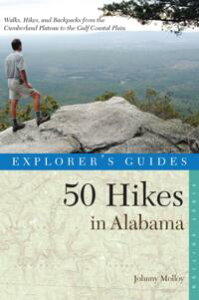 Explorer's Guide 50 Hikes in Alabama (Explorer's 50 Hikes)【電子書籍】[ Johnny Molloy ]