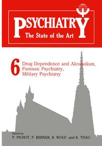 Psychiatry the State of the ArtVolume 6 Drug Dependence and Alcoholism, Forensic Psychiatry, Military Psychiatry【電子書籍】