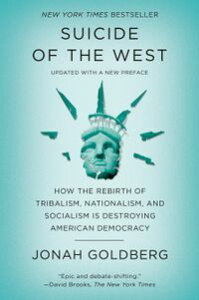 Suicide of the WestHow the Rebirth of Tribalism, Populism, Nationalism, and Identity Politics Is Destroying American Democracy【電子書籍】[ Jonah Goldberg ]