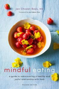 Mindful EatingA Guide to Rediscovering a Healthy and Joyful Relationship with Food (Revised Edition)【電子書籍】[ Jan Chozen Bays ]