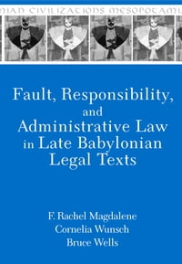 Fault, Responsibility, and Administrative Law in Late Babylonian Legal Texts【電子書籍】[ F. Rachel Magdalene ]