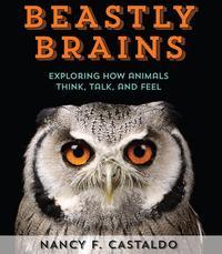 Beastly BrainsExploring How Animals Think, Talk, and Feel【電子書籍】[ Nancy Castaldo ]
