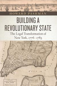 Building a Revolutionary StateThe Legal Transformation of New York, 1776-1783【電子書籍】[ Howard Pashman ]
