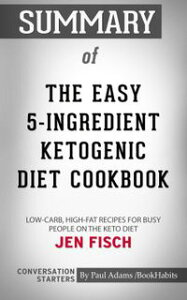 Summary of The Easy 5-Ingredient Ketogenic Diet CookbookLow-Carb, High-Fat Recipes for Busy People on the Keto Diet: Conversation Starters【電子書籍】[ Paul Adams ]